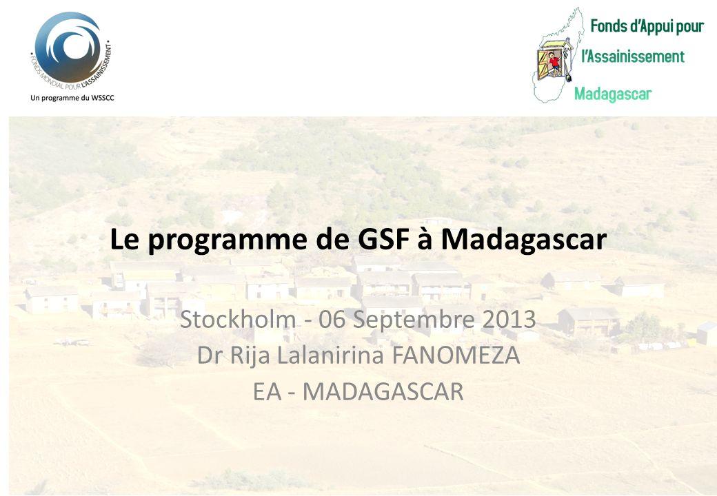 Le programme de GSF à Madagascar Stockholm - 06 Septembre 2013 Dr Rija Lalanirina FANOMEZA EA - MADAGASCAR