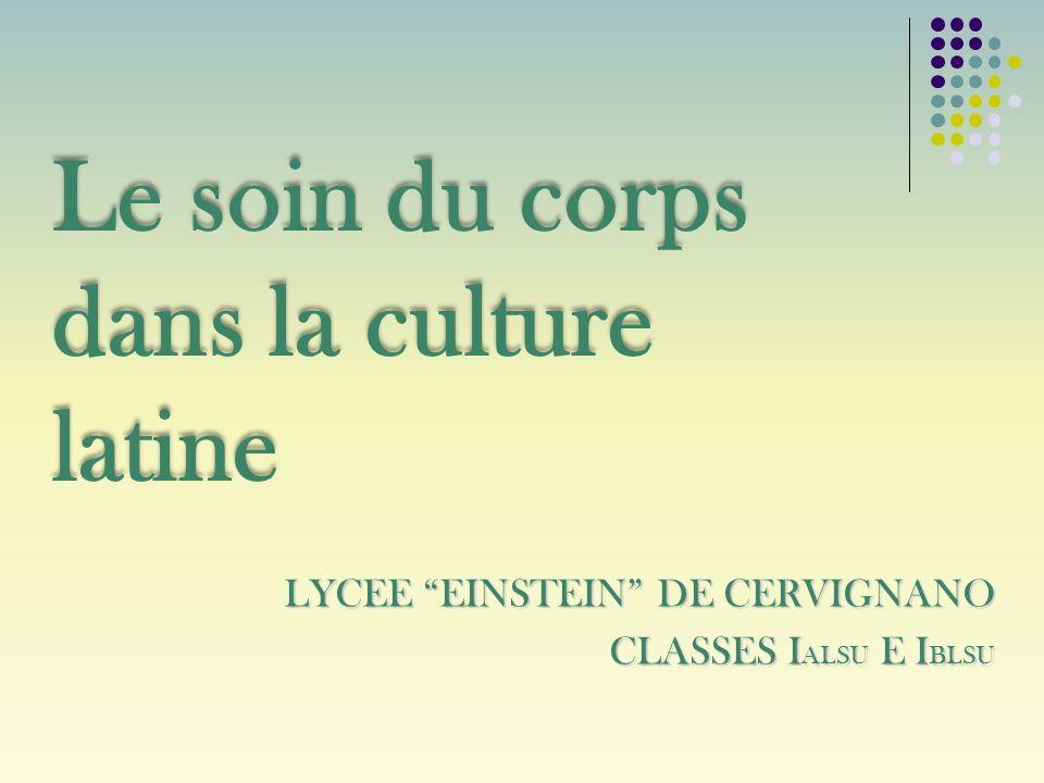LYCEE EINSTEIN DE CERVIGNANO CLASSES I ALSU E I BLSU Le soin du corps dans la culture latine