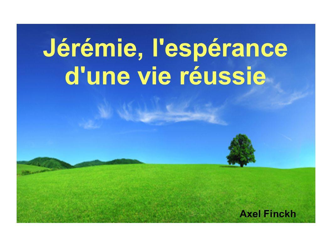 Jérémie, l espérance d une vie réussie Jérémie = vie réussie !