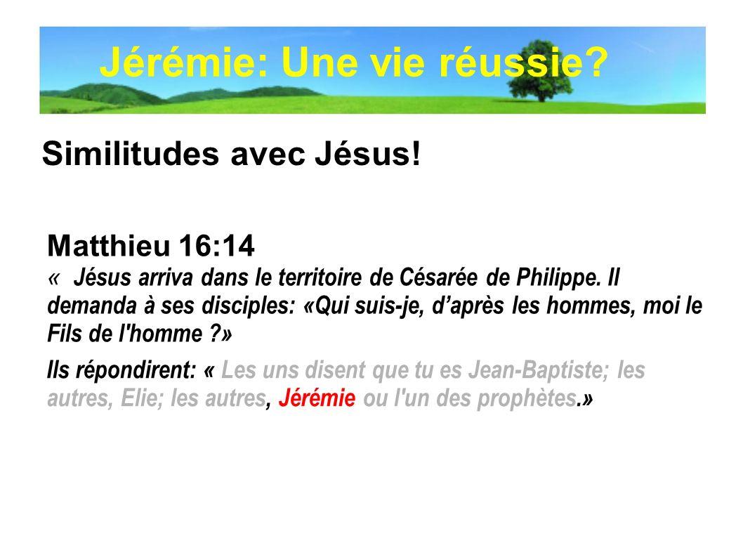 Similitudes avec Jésus! Matthieu 16:14 « Jésus arriva dans le territoire de Césarée de Philippe. Il demanda à ses disciples: «Qui suis-je, daprès les