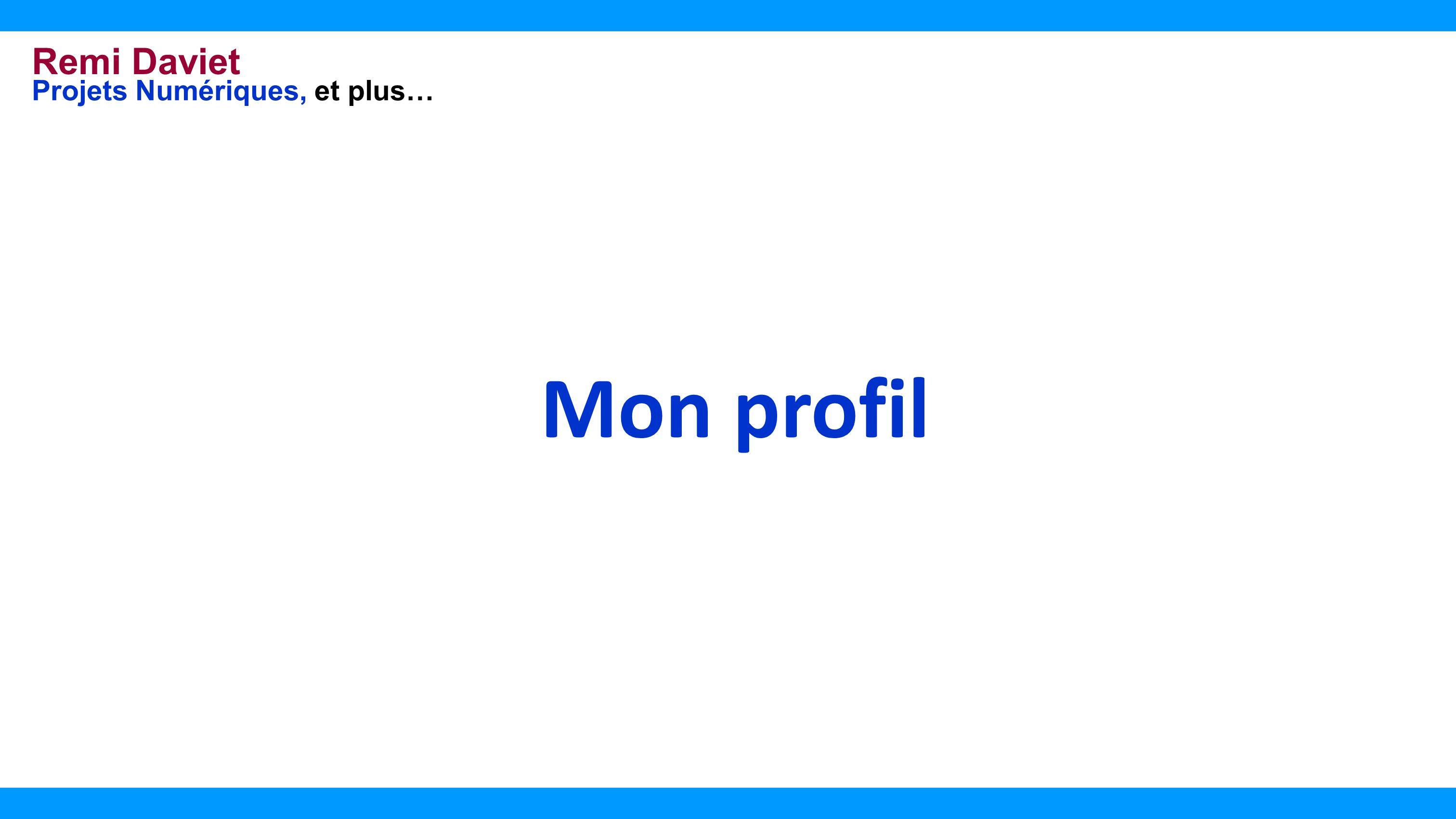 Remi Daviet Projets Numériques, et plus… Mon profil