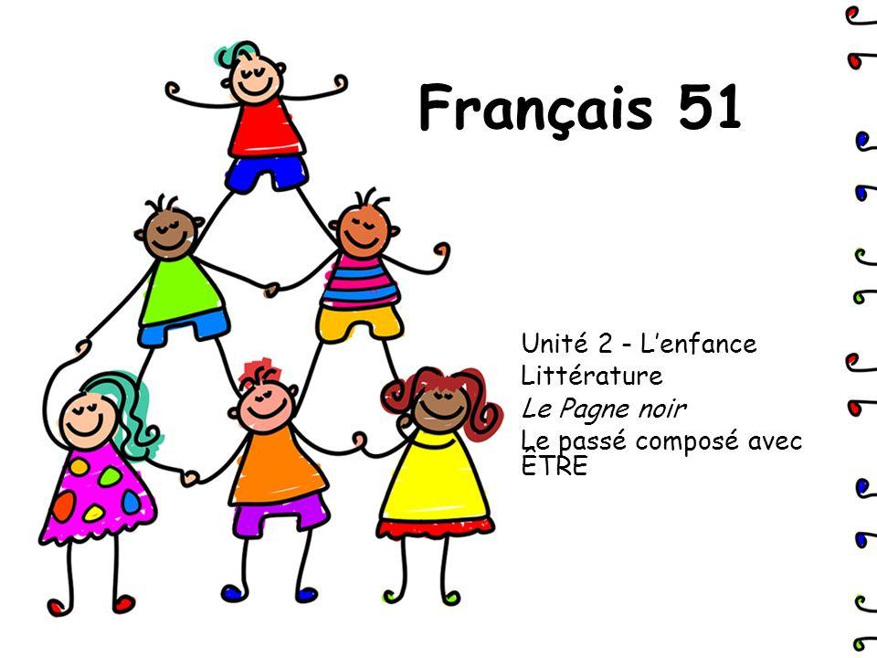 Français 51 Unité 2 - Lenfance Littérature Le Pagne noir Le passé composé avec ÊTRE