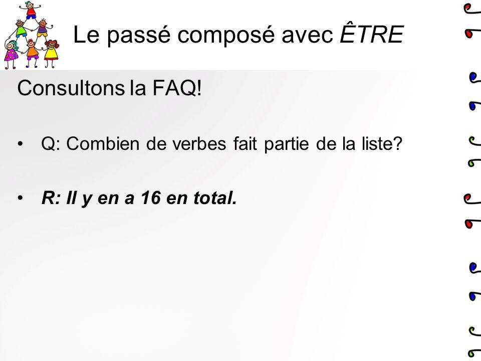 Le passé composé avec ÊTRE Consultons la FAQ! Q: Combien de verbes fait partie de la liste? R: Il y en a 16 en total.