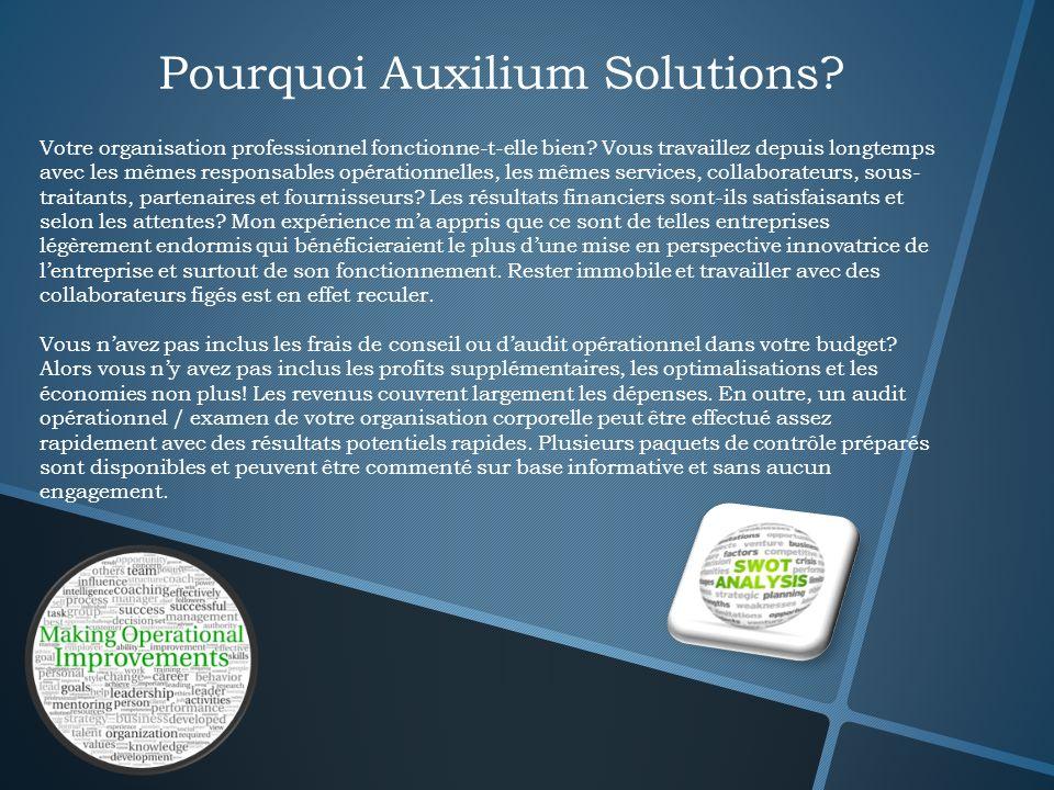 Pourquoi Auxilium Solutions? Votre organisation professionnel fonctionne-t-elle bien? Vous travaillez depuis longtemps avec les mêmes responsables opé