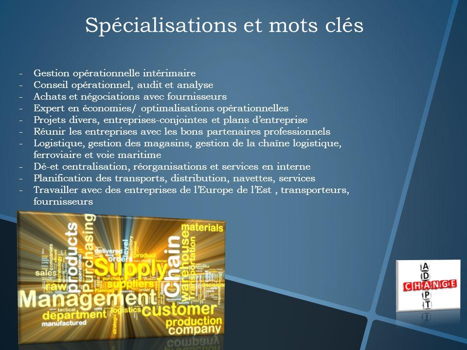 Spécialisations et mots clés -Gestion opérationnelle intérimaire -Conseil opérationnel, audit et analyse -Achats et négociations avec fournisseurs -Ex