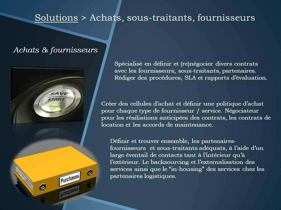 Achats & fournisseurs Solutions > Achats, sous-traitants, fournisseurs Spécialisé en définir et (re)négocier divers contrats avec les fournisseurs, so