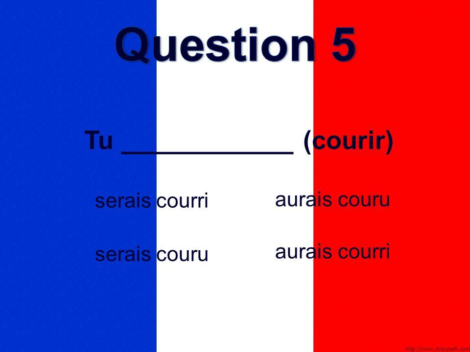 Tu ____________ (courir) aurais couru serais couru serais courri aurais courri