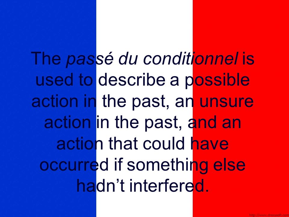 The passé du conditionnel is used to describe a possible action in the past, an unsure action in the past, and an action that could have occurred if something else hadnt interfered.