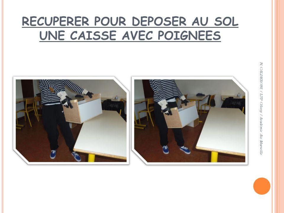 RECUPERER POUR DEPOSER AU SOL UNE CAISSE AVEC POIGNEES N. CALDERONI / LTP Célony / Académie Aix-Marseille