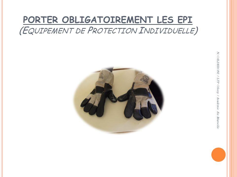 PORTER OBLIGATOIREMENT LES EPI (E QUIPEMENT DE P ROTECTION I NDIVIDUELLE ) N. CALDERONI / LTP Célony / Académie Aix-Marseille
