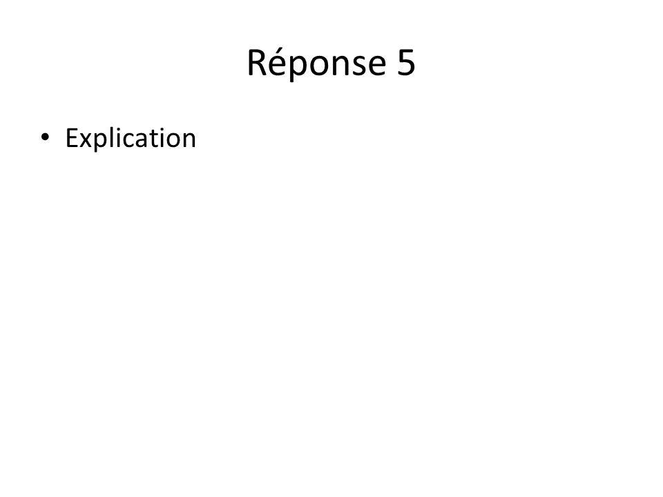Réponse 5 Explication