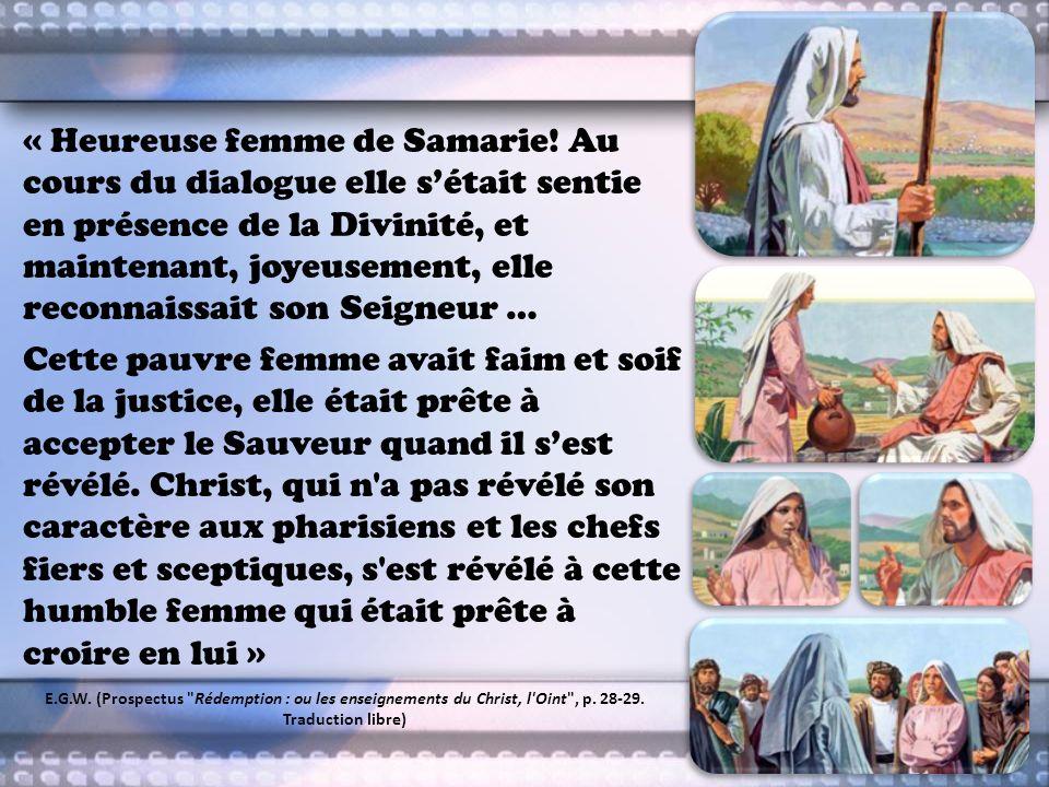 « Heureuse femme de Samarie! Au cours du dialogue elle sétait sentie en présence de la Divinité, et maintenant, joyeusement, elle reconnaissait son Se