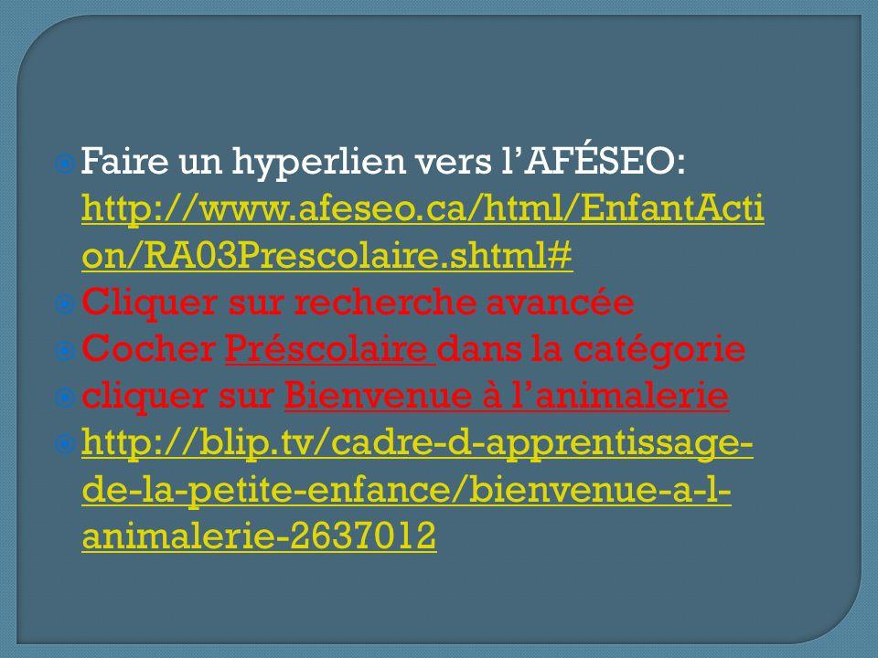 Faire un hyperlien vers lAFÉSEO: http://www.afeseo.ca/html/EnfantActi on/RA03Prescolaire.shtml# http://www.afeseo.ca/html/EnfantActi on/RA03Prescolair
