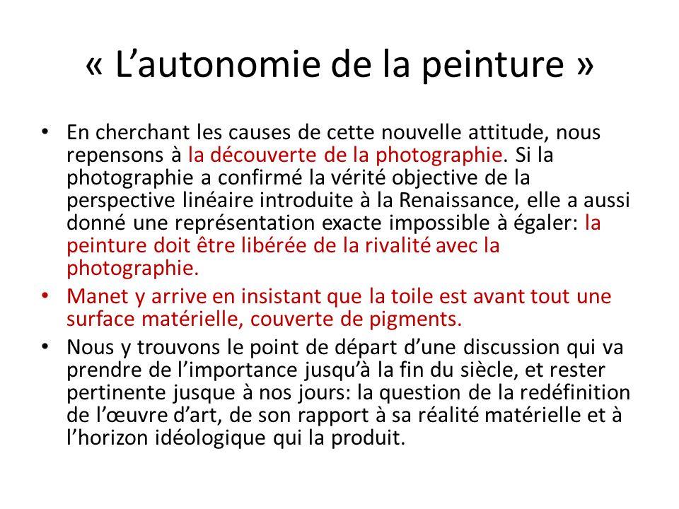 « Lautonomie de la peinture » En cherchant les causes de cette nouvelle attitude, nous repensons à la découverte de la photographie. Si la photographi