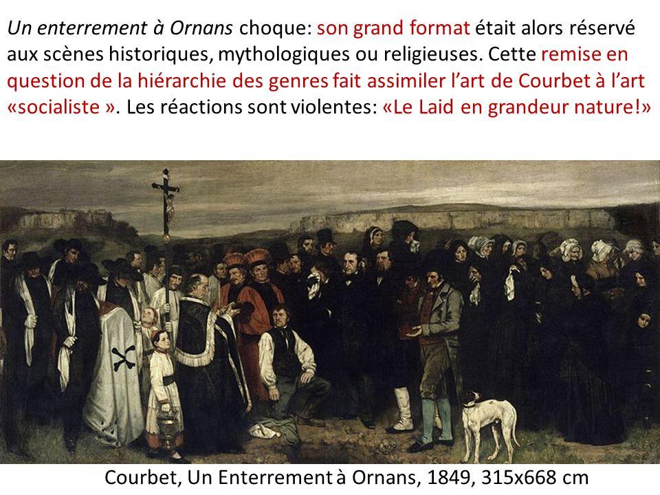 Courbet, Un Enterrement à Ornans, 1849, 315x668 cm Un enterrement à Ornans choque: son grand format était alors réservé aux scènes historiques, mythologiques ou religieuses.