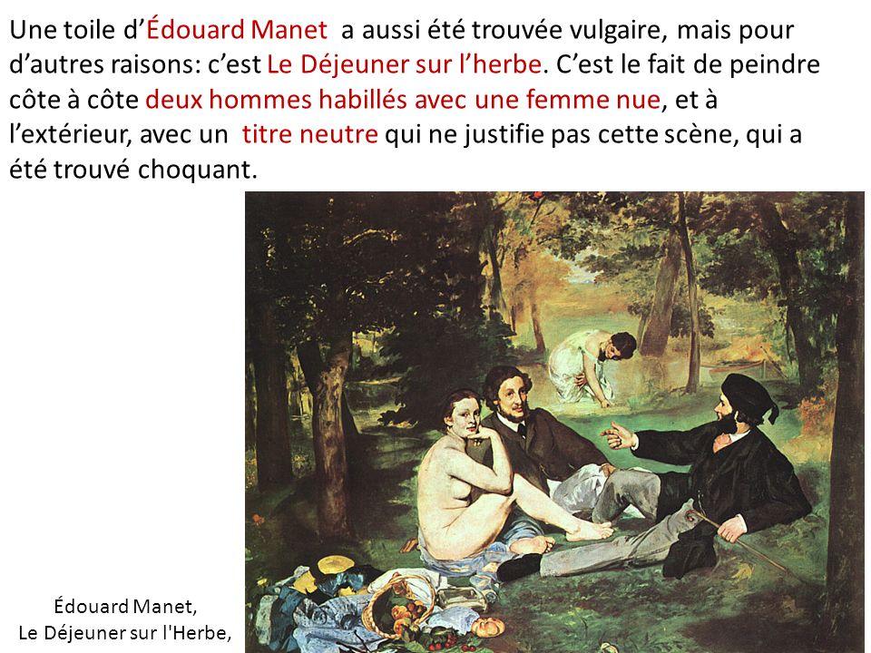 Édouard Manet, Le Déjeuner sur l'Herbe, Une toile dÉdouard Manet a aussi été trouvée vulgaire, mais pour dautres raisons: cest Le Déjeuner sur lherbe.