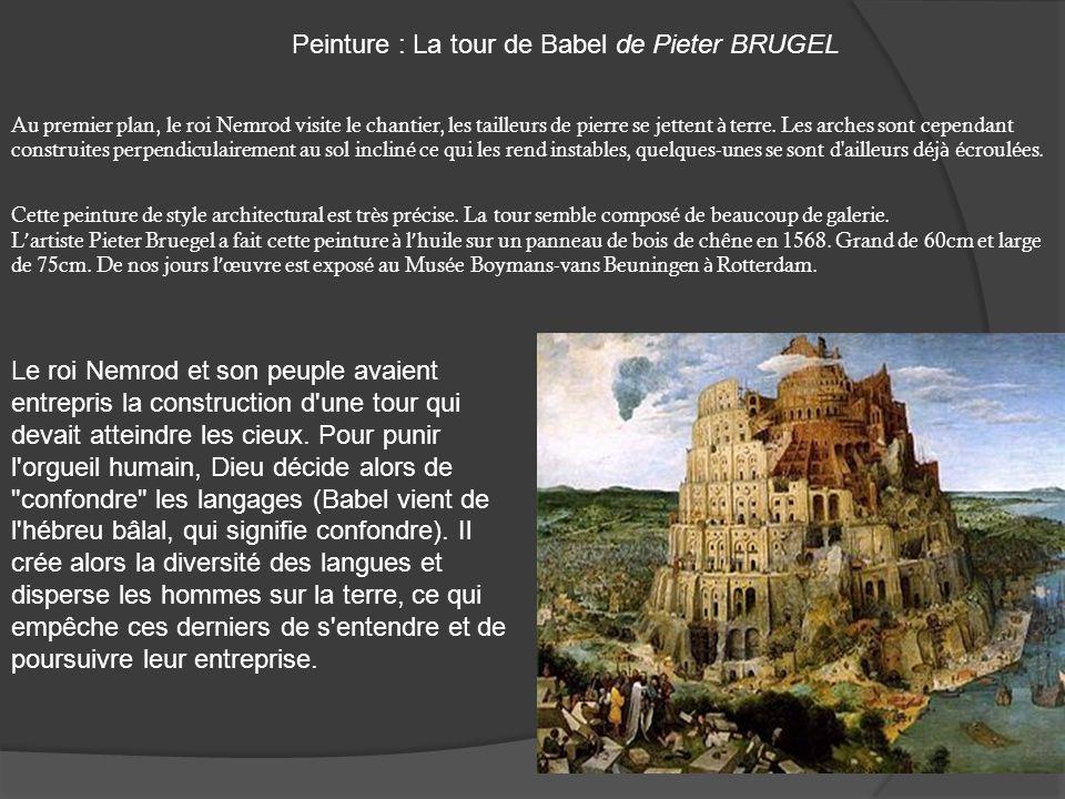 Peinture : La tour de Babel de Pieter BRUGEL Au premier plan, le roi Nemrod visite le chantier, les tailleurs de pierre se jettent à terre. Les arches