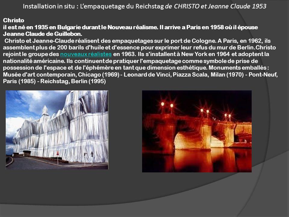 Installation in situ : Lempaquetage du Reichstag de CHRISTO et Jeanne Claude 1953 Christo il est né en 1935 en Bulgarie durant le Nouveau réalisme. Il