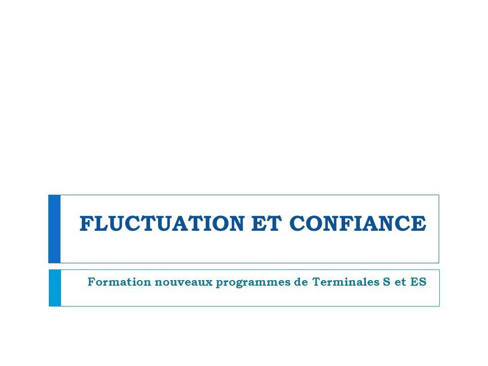 FLUCTUATION ET CONFIANCE Formation nouveaux programmes de Terminales S et ES