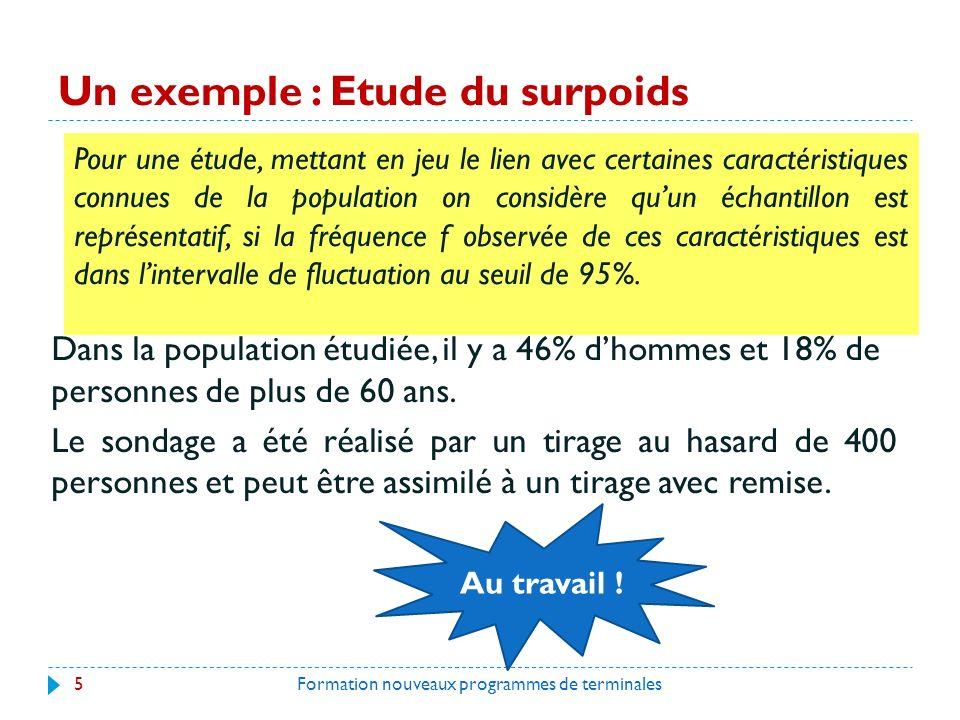 Un exemple : Etude du surpoids Formation nouveaux programmes de terminales5 Dans la population étudiée, il y a 46% dhommes et 18% de personnes de plus de 60 ans.