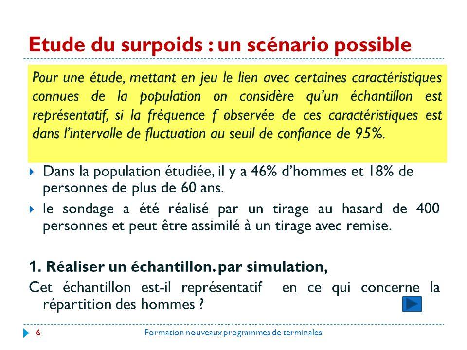 Etude du surpoids : un scénario possible Formation nouveaux programmes de terminales6 Dans la population étudiée, il y a 46% dhommes et 18% de personnes de plus de 60 ans.