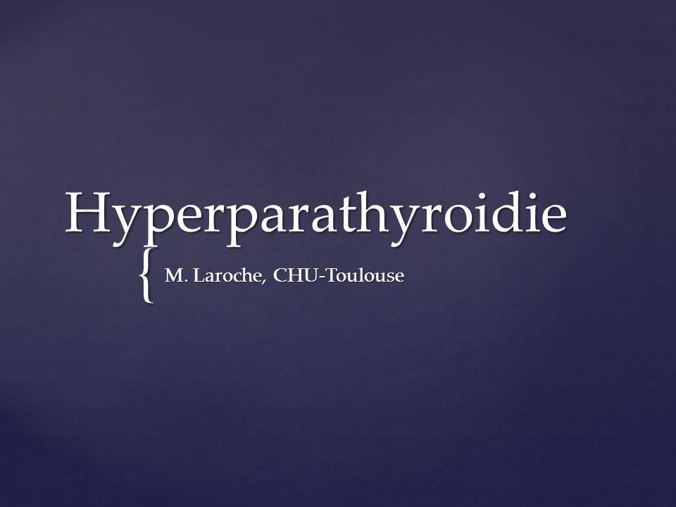{ Hyperparathyroidie M. Laroche, CHU-Toulouse