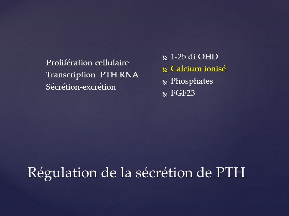 Régulation de la sécrétion de PTH Prolifération cellulaire Transcription PTH RNA Sécrétion-excrétion 1-25 di OHD 1-25 di OHD Calcium ionisé Calcium io