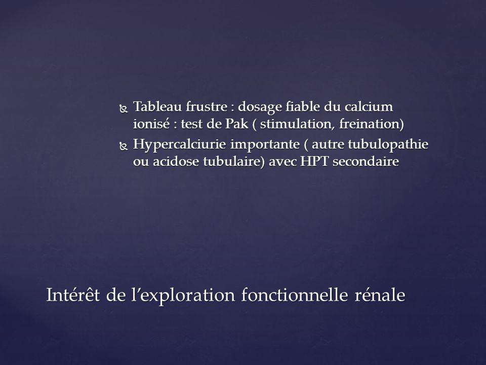 Tableau frustre : dosage fiable du calcium ionisé : test de Pak ( stimulation, freination) Tableau frustre : dosage fiable du calcium ionisé : test de