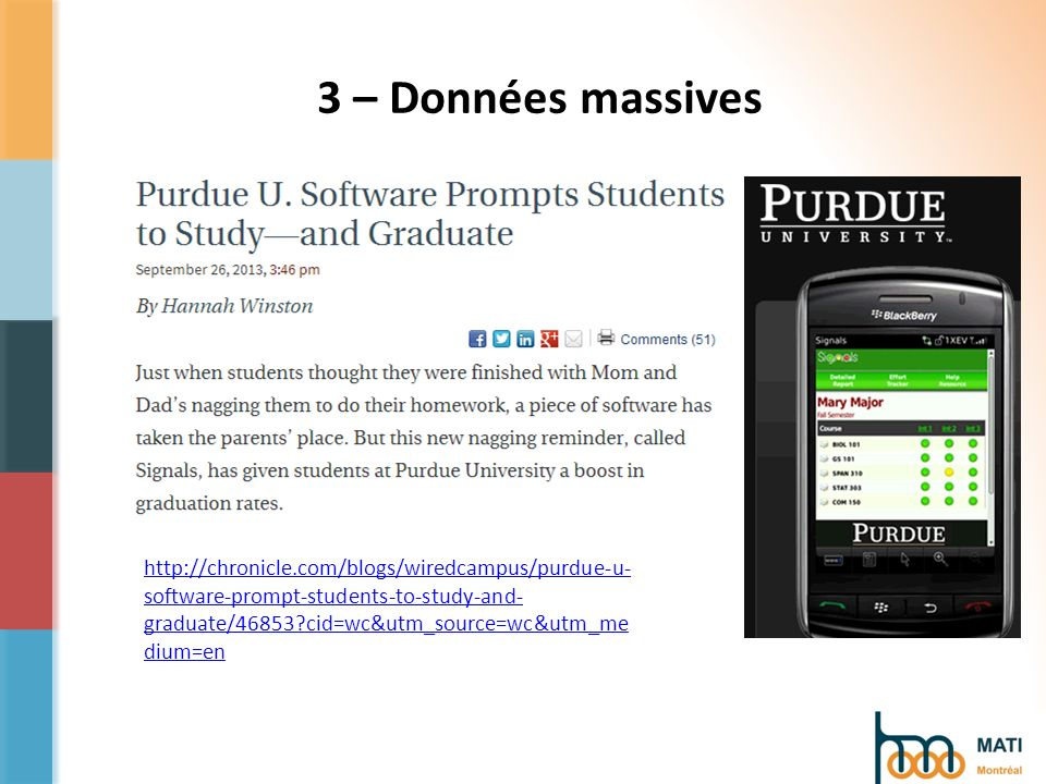 3 – Données massives http://chronicle.com/blogs/wiredcampus/purdue-u- software-prompt-students-to-study-and- graduate/46853 cid=wc&utm_source=wc&utm_me dium=en