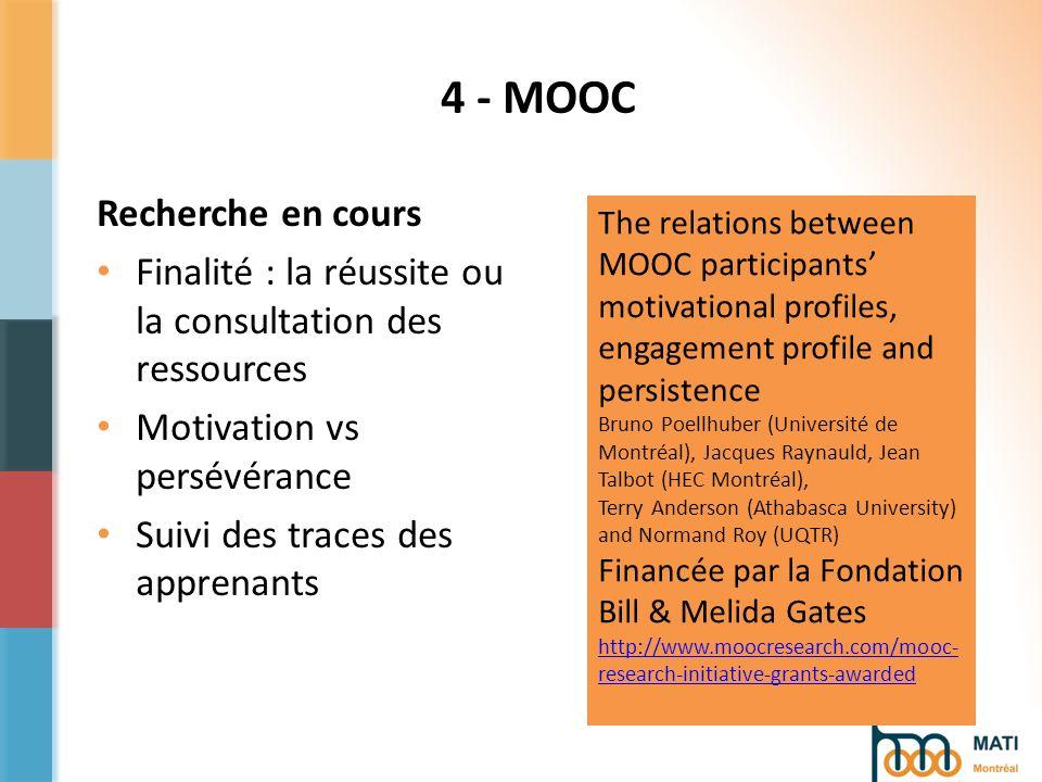 4 - MOOC Recherche en cours Finalité : la réussite ou la consultation des ressources Motivation vs persévérance Suivi des traces des apprenants The re