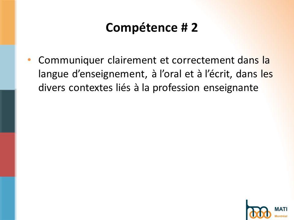 Compétence # 2 Communiquer clairement et correctement dans la langue denseignement, à loral et à lécrit, dans les divers contextes liés à la profession enseignante