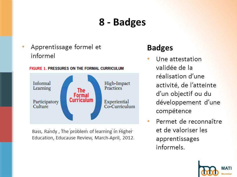 8 - Badges Apprentissage formel et informel Badges Une attestation validée de la réalisation dune activité, de latteinte dun objectif ou du développement dune compétence Permet de reconnaître et de valoriser les apprentissages informels.