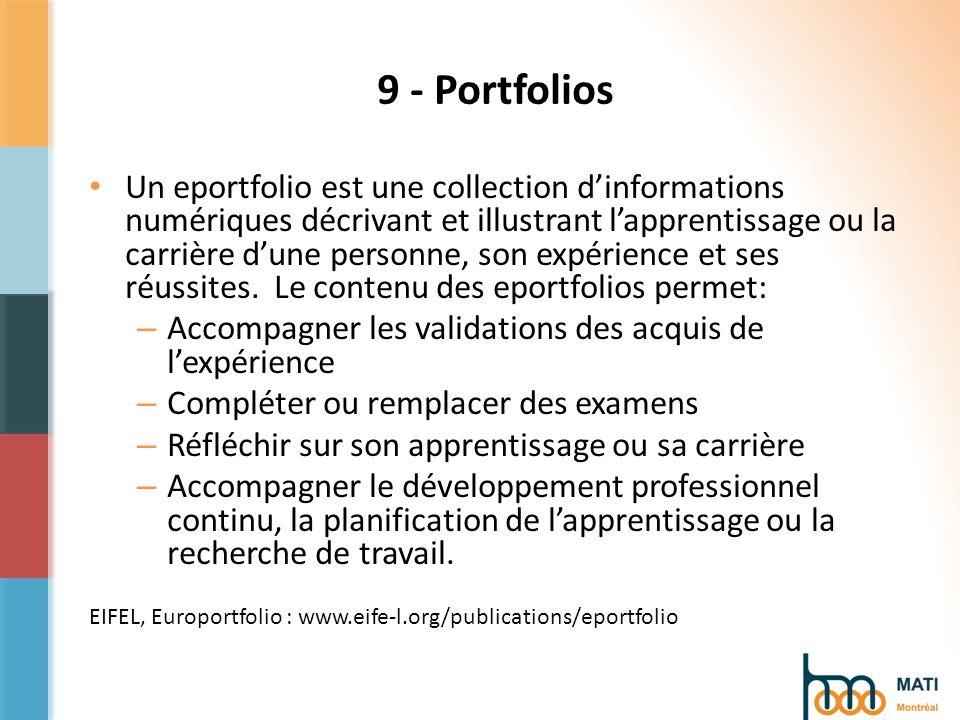 9 - Portfolios Un eportfolio est une collection dinformations numériques décrivant et illustrant lapprentissage ou la carrière dune personne, son expérience et ses réussites.