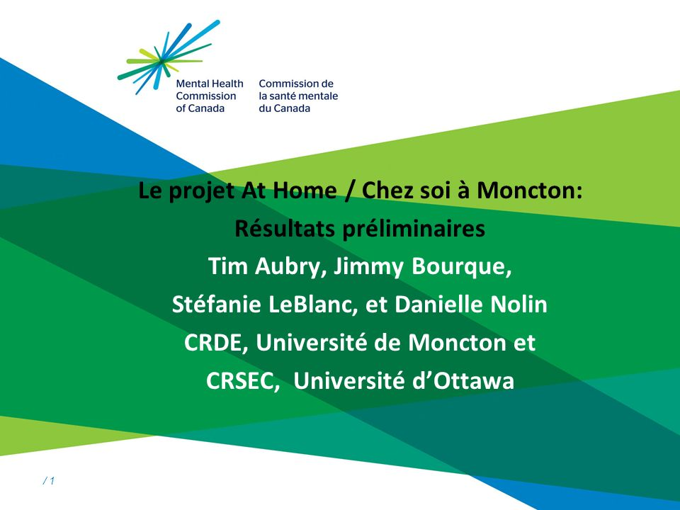 / 1 Le projet At Home / Chez soi à Moncton: Résultats préliminaires Tim Aubry, Jimmy Bourque, Stéfanie LeBlanc, et Danielle Nolin CRDE, Université de Moncton et CRSEC, Université dOttawa