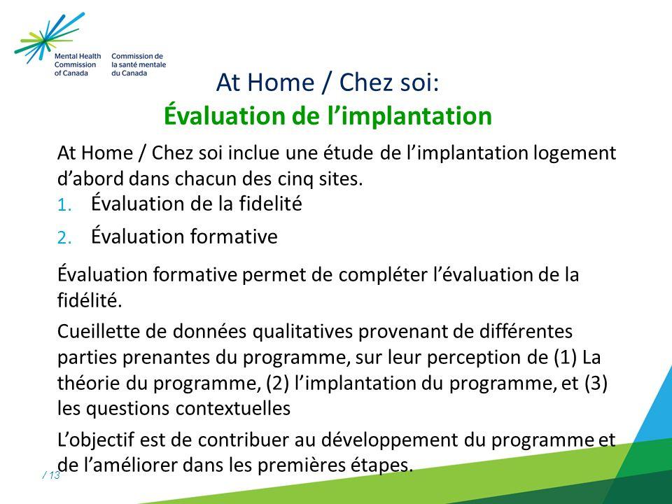 / 13 At Home / Chez soi: Évaluation de limplantation At Home / Chez soi inclue une étude de limplantation logement dabord dans chacun des cinq sites.