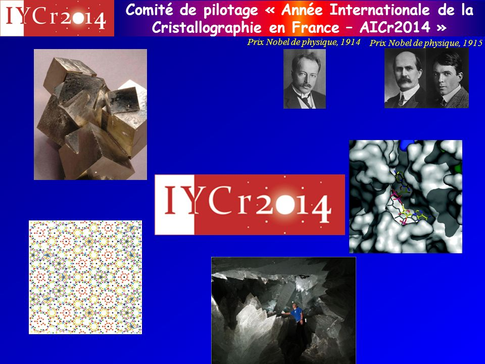 Comité de pilotage « Année Internationale de la Cristallographie en France – AICr2014 » Prix Nobel de physique, 1914 Prix Nobel de physique, 1915