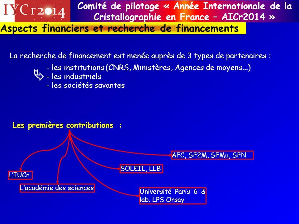 Comité de pilotage « Année Internationale de la Cristallographie en France – AICr2014 » La recherche de financement est menée auprès de 3 types de par