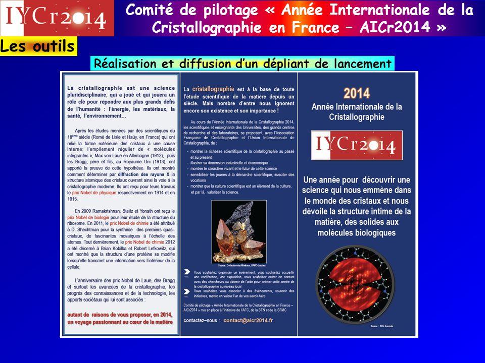 Comité de pilotage « Année Internationale de la Cristallographie en France – AICr2014 » Réalisation et diffusion dun dépliant de lancement Parution, le lundi 21 janvier 2013, tirage à 5000 exemplaires Les outils