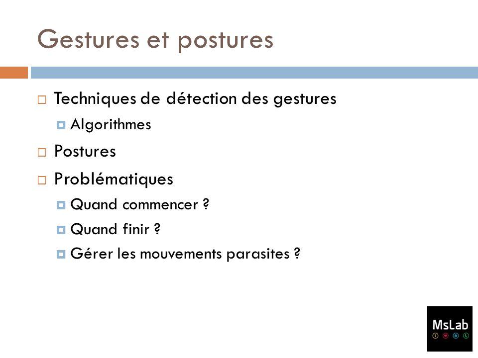 Gestures et postures Techniques de détection des gestures Algorithmes Postures Problématiques Quand commencer ? Quand finir ? Gérer les mouvements par
