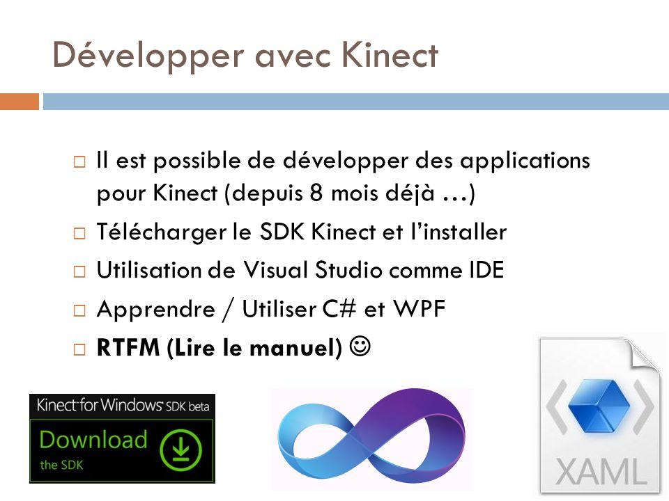 Développer avec Kinect Il est possible de développer des applications pour Kinect (depuis 8 mois déjà …) Télécharger le SDK Kinect et linstaller Utili