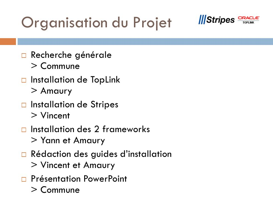 Organisation du Projet Recherche générale > Commune Installation de TopLink > Amaury Installation de Stripes > Vincent Installation des 2 frameworks >