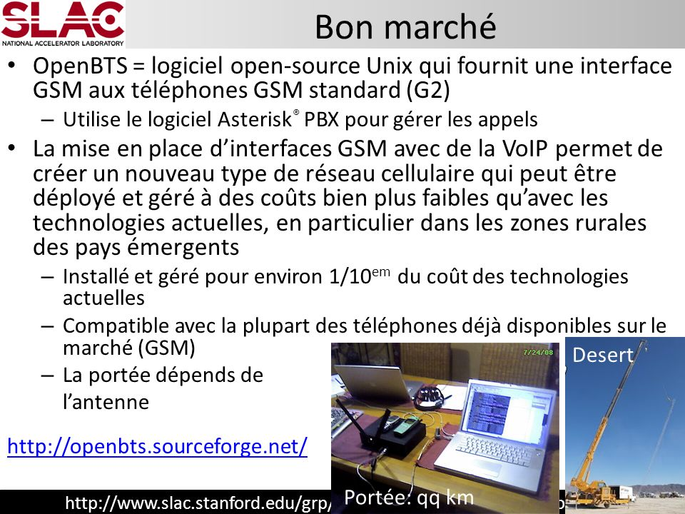 http://www.slac.stanford.edu/grp/scs/net/talk11/cellphones-work.pptx OpenBTS = logiciel open-source Unix qui fournit une interface GSM aux téléphones