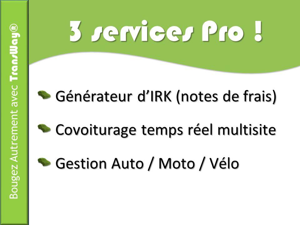 Bougez Autrement avec TransWay® 3 services Pro ! Générateur dIRK (notes de frais) Générateur dIRK (notes de frais) Covoiturage temps réel multisite Co