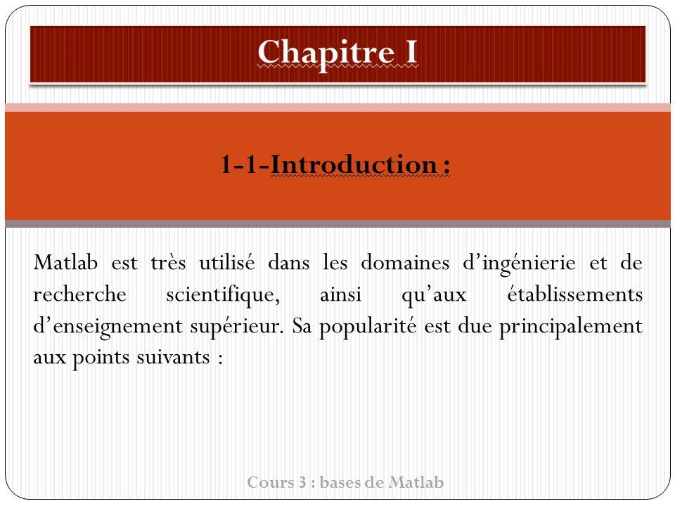 1-1-Introduction : Matlab est très utilisé dans les domaines dingénierie et de recherche scientifique, ainsi quaux établissements denseignement supérieur.