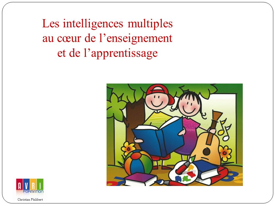 Les intelligences multiples au cœur de lenseignement et de lapprentissage Christian Philibert