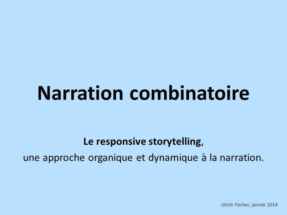 Narration combinatoire Le responsive storytelling, une approche organique et dynamique à la narration.