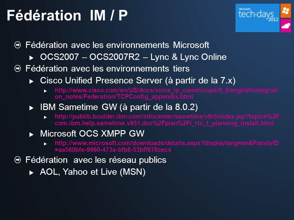 Fédération avec les environnements Microsoft OCS2007 – OCS2007R2 – Lync & Lync Online Fédération avec les environnements tiers Cisco Unified Presence
