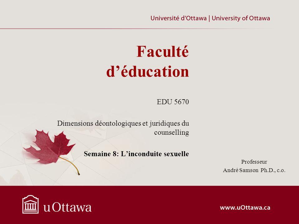 Faculté déducation EDU 5670 Dimensions déontologiques et juridiques du counselling Semaine 8: Linconduite sexuelle Professeur André Samson Ph.D., c.o.
