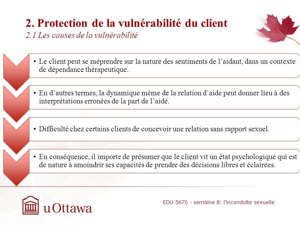 2. Protection de la vulnérabilité du client 2.1 Les causes de la vulnérabilité EDU 5670 - semaine 8: l'inconduite sexuelle Les personnes qui amorcent