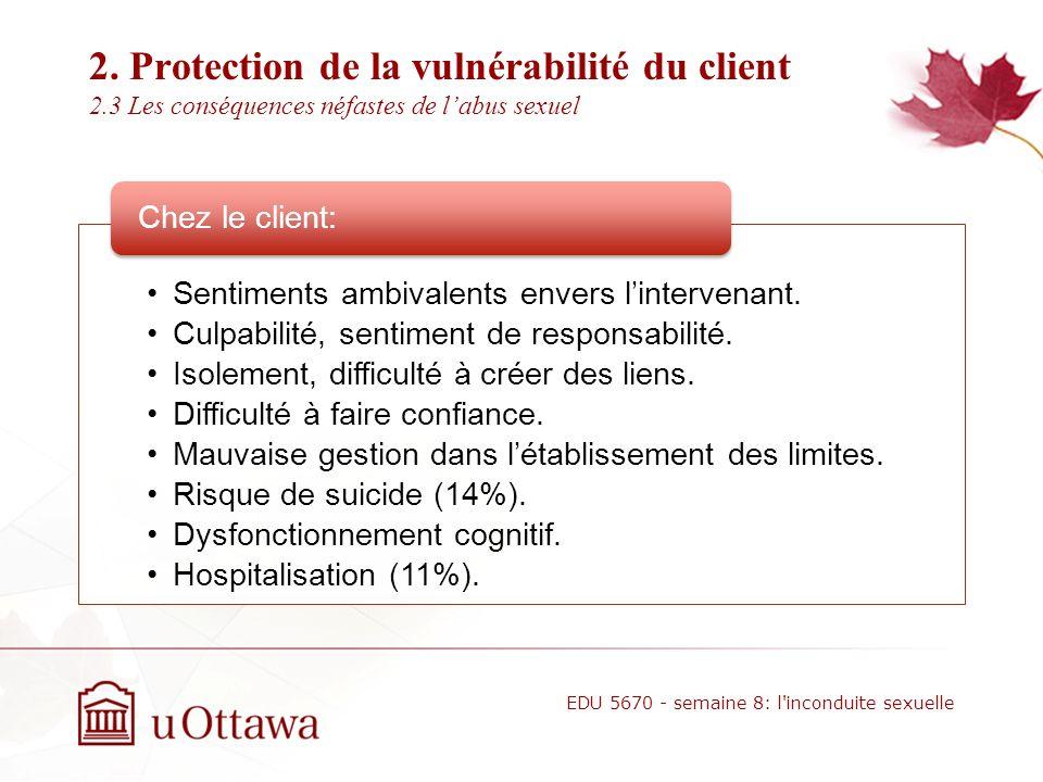 2. Protection de la vulnérabilité du client 2.2 La responsabilité de lintervenant La vulnérabilité du client nexcuse ou ne diminue en rien la responsa